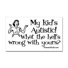 My kid's Autistic
