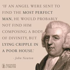 If an angel were sent to find the most perfect man... #JohnNewton https://banneroftruth.org/us/about/banner-authors/john-newton/