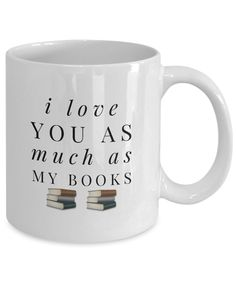 """I Love You as Much as My Books"" Valentine's Day Coffee Mug for Book Lovers    This coffee cup is a perfect Valentine's Day gift for the book lovers in your life. When a book lover tells you that she loves you as much as her books, you know that is profound, and means a lot, and is high praise. Buy a few of these mugs to give as gifts for Valentine's Day."