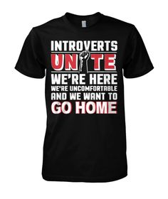 "Introverts Unite!  ""Introverts Unite. We're Here, We're Uncomfortable And We Want To Go Home!"""