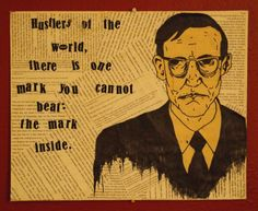 """""""Hustlers of the world, there is one mark you cannot beat: the mark inside."""" William S. Burroughs."""