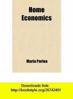 Home Economics; A Practical Guide in Every Branch of Housekeeping (9780217007405) Maria Parloa , ISBN-10: 0217007406  , ISBN-13: 978-0217007405 ,  , tutorials , pdf , ebook , torrent , downloads , rapidshare , filesonic , hotfile , megaupload , fileserve