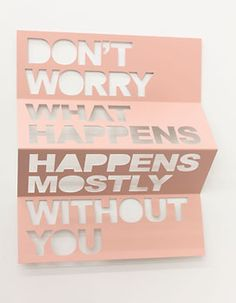 Something to remember.. Don't worry, what happens, happens mostly without you.      by Matt Keegan