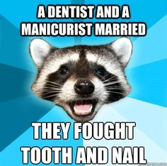 Dentaltown - A dentist and a manicurist married. They fought tooth and nail.