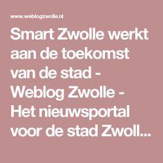 Smart Zwolle werkt aan de toekomst van de stad - Weblog Zwolle - Het nieuwsportal voor de stad Zwolle - Altijd Actueel Nieuws