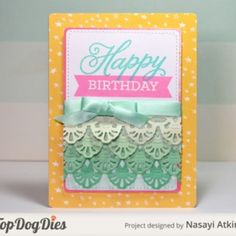 I found this project in the Top Dog Dies Idea Gallery. . . HAPPY BIRTHDAY LACE CARD.