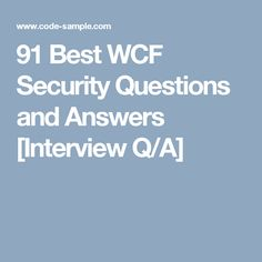 91 Best WCF Security Questions and Answers [Interview Q/A]