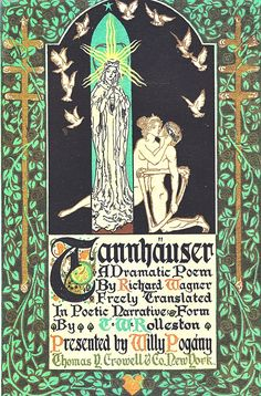 Tannhauser A Dramatic Poem By Richard Wagner Freely translated in poetic narrative form by T. Rolleston Presented by Willy Pogany (Illustrator) Thomas Y. Crowell & Co. Enchanted Book, Art Nouveau, Richard Wagner, Inspiration Art, Chor, Vintage Book Covers, Opus, Classical Music, Cover Art