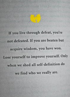 """""""If you live through defeat, you're not defeated. If you are beaten but acquire wisdom, you have won. Lose yourself to improve yourself. Only when we shed all self-definition do we find who we really are."""""""