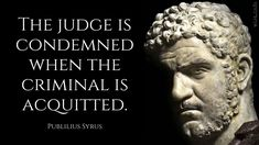 Acquitting the guilty convicts the judge.] Publilius Syrus (d. The Guilty, Sentences, Quotations, Writer, Image, Frases, Sign Writer, Quotes, Shut Up Quotes