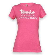 Love All Tennis is Always A Good Idea T-Shirt - Pink Tennis Outfits, Tennis Skirts, Tennis Clothes, Amazing Women, Good Things, Pink, T Shirt, Shopping, Tops