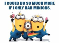 I really really want some minions!!