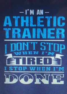 I'm an athletic trainer: I don't stop when I'm tired, I stop when I'm done School Spirit Shirts, Athletic Trainer, Sports Medicine, College Fun, Love My Job, Physical Therapy, Wall Quotes, Senior Pictures, Helpful Hints