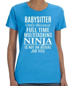 Babysitter Just Because A Full Time Multitasking Ninja Is Not An Actual Job Title- Babysitter T-Shirt - Babysitter Shirt - Babysitter Gift by FamilyTeeStore on Etsy