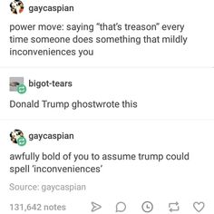 Bold of you to assume Donald trump could spell Funny Quotes, Funny Memes, Jokes, Funny Tumblr Posts, Text Posts, Laugh Out Loud, The Funny, I Laughed, Laughter