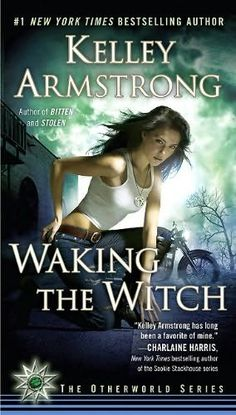 Waking the Witch (Women of the Otherworld, #11) by Kelley Armstrong