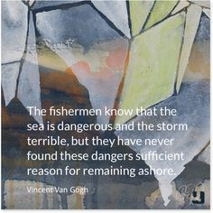 """""""The fishermen know that the sea is dangerous and the storm terrible, but they have never found these dangers sufficient reason for remaining ashore.""""―Vincent van Gogh #VanGogh #art #artquotes #impressionism #fineart #creativity #courage #strength #sea #ocean #storm #danger #motivation #inspiration #quotes #qotd #pinspiration #quollective"""