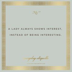 We love this gentle reminder for etiquette. It's much more important to be a wonderful and engaged listener rather than the center of every story. Woman Quotes, Life Quotes, Quotes Quotes, Baby Quotes, Family Quotes, Relationship Quotes, Ettiquette For A Lady, Southern Belle Secrets, Southern Charm