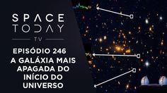 A Galáxia Mais Apagada do Início do Universo - Space Today TV Ep.246