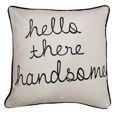 THRO By Marlo Lorenz ''Hello There Handsome'' Embroidered Throw Pillow