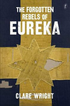 """Shortlisted for 2014 Prime Minister's Literary Award """"The Forgotten Rebels of Eureka"""" by Clare Wright"""