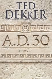 A.D. 30 by Ted Dekker Book Review
