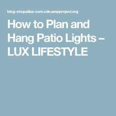 How to Plan and Hang Patio Lights – LUX LIFESTYLE