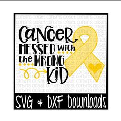 Childhood Cancer SVG * Cancer SVG * Cancer Messed With The Wrong Kid Cut File - dxf & SVG Files - Silhouette Cameo/Cricut by CorbinsSVGCuts on Etsy