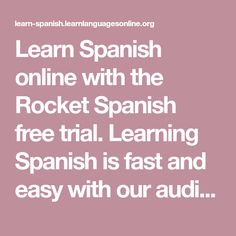 Learn Spanish online with the Rocket Spanish free trial. Learning Spanish is fast and easy with our audio course, software and Spanish language lessons.