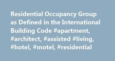 Residential Occupancy Group as Defined in the International Building Code #apartment, #architect, #assisted #living, #hotel, #motel, #residential http://phoenix.remmont.com/residential-occupancy-group-as-defined-in-the-international-building-code-apartment-architect-assisted-living-hotel-motel-residential-2/  # Residential Occupancy Group as Defined in the International Building Code One of the first steps in any building project is evaluation of the appropriate occupancy group. This drives…