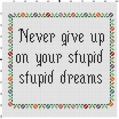 Never Give Up on Your Stupid Stupid Dreams. Would Make a great graduation cross stitch gift or new job gift cross stitch pattern