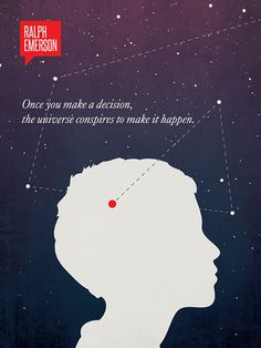 Once you make a decision, the universe conspires to make it happen - Ralph Waldo