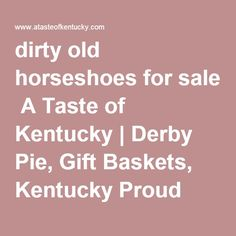 dirty old horseshoes for sale A Taste of Kentucky | Derby Pie, Gift Baskets, Kentucky Proud products and Kentucky Crafts
