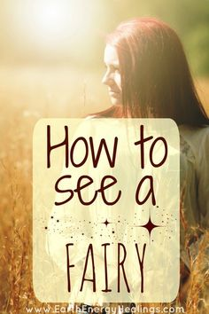 How to See a Fairy (Yes, Really). Complete instructions and easy to follow guidelines. ttp://www.earthenergyhealings.com/