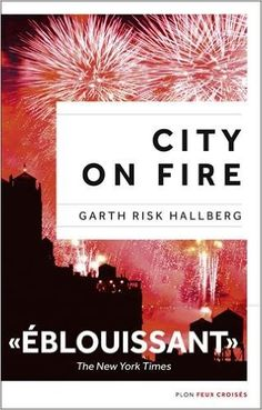 Amazon.fr - City on fire, édition française - Garth RISK HALLBERG, Elisabeth PEELLAERT - Livres