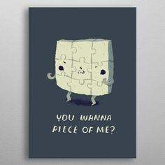 you wanna piece of me? puzzle poster by from collection. By buying 1 Displate, you plant 1 tree. Cute Puns, Wall Decorations, Piece Of Me, Print Artist, Cool Artwork, Puzzle, Poster Prints, Abstract, Metal