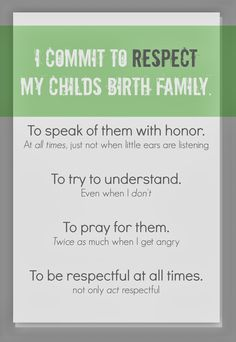 As a foster parent and adoptive parent, I commit to respect my child's birth family.  #adptopm #fostercare #birthfamily #respect