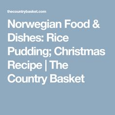 Norwegian Food & Dishes: Rice Pudding; Christmas Recipe | The Country Basket