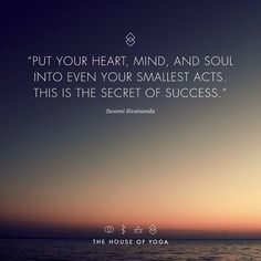 ''Put your heart, mind, and soul into even your smallest acts. This is the secret of success.'' - Swami Sivananda #quote #thehouseofyoga