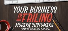 Your Business Is Failing Modern Customers (Infographic) | SociableBlog