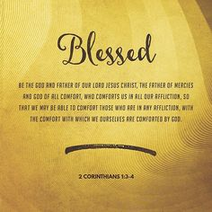 VERSE OF THE DAY via @youversion Blessed be the God and Father of our Lord Jesus Christ the Father of mercies and God of all comfort who comforts us in all our tribulation that we may be able to comfort those who are in any trouble with the comfort with which we ourselves are comforted by God. II Corinthians 1:3-4 NKJV http://ift.tt/1H6hyQe Facebook/smpsocialmediamarketing Twitter @smpsocialmedia