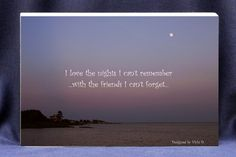 Perfect funny gift plaque or sign for the summer!   Friendship plaque reads,  I Love The Nights I Cant Remember, $17.00 Beautiful Rehoboth Bay Photo with a super moon in the sky, (http://www.inspirationalgiftstore.com/funny-gift-plaque-for-friends-i-love-the-nights-i-cant-remember/)