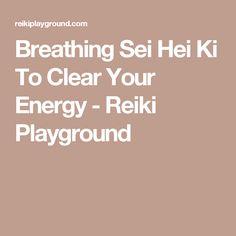 Breathing Sei Hei Ki To Clear Your Energy - Reiki Playground
