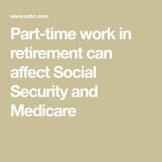 How part-time work in retirement can affect Social Security taxes and Medicare costs Retirement Party Themes, Retirement Advice, Happy Retirement, Retirement Cards, Retirement Planning, Retirement Benefits, Financial Planning, Retirement Countdown, Retirement Savings