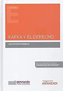 Kafka y el Derecho / Julio Picatoste Bobillo. Thomson Reuters Aranzdi, 2021 Law