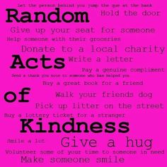 25 Random acts of kindness in a day ♥ This would be great to do on my birthday!