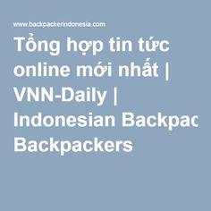 Tổng hợp tin tức online mới nhất | VNN-Daily | Indonesian Backpackers