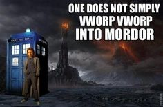 One does not simply vworp vworp into Mordor. Doctor Who/LOTR One Does Not Simply, All Meme, Don't Blink, Know Your Meme, Time Lords, Dr Who, Big Bang Theory, Lotr, The Hobbit