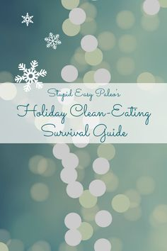 Holiday Clean-Eating Survival Guide...10 tips for not falling into every cookie tray nearby.