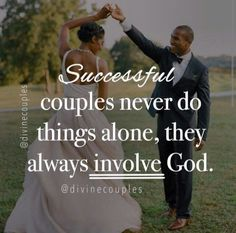 Successful couples never do things alone, they always involve God.